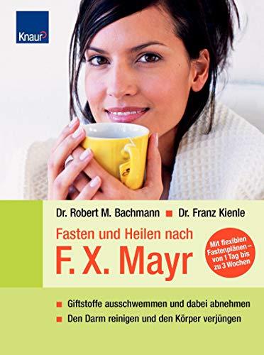 9783426642788: Fasten und Heilen nach F. X. Mayr: Giftstoffe ausschwemmen und dabei abnehmen. Den Darm reinigen und den Körper verjüngen