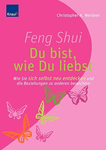 9783426645536: Feng Shui - Du bist, wie du liebst: Wie Sie sich selbst neu entdecken und die Beziehungen zu anderen bereichern