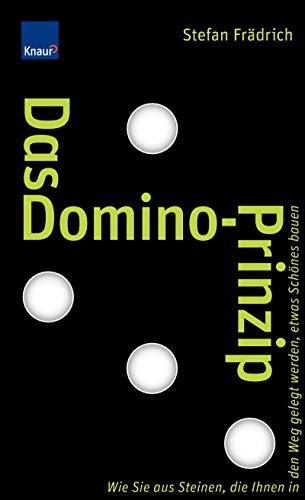 9783426645864: Das Domino-Prinzip: Wie Sie aus Steinen, die Ihnen in den Weg gelegt werden, etwas Schönes bauen