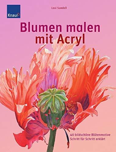 9783426647301: Blumen malen mit Acryl: 40 bildsch�ne Bl�tenmotive