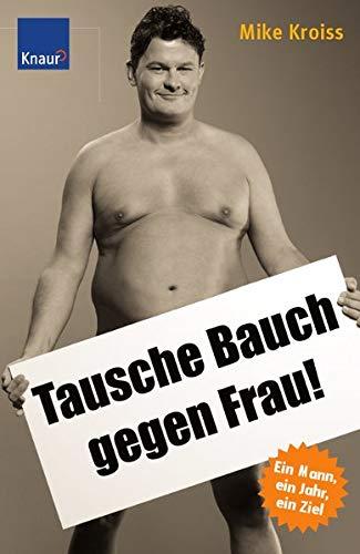 9783426648261: Tausche Bauch gegen Frau!: 1 Mann, 1 Jahr, 1 Ziel