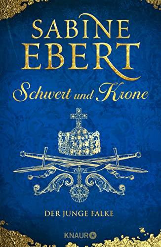 Schwert und Krone - der junge Falke Historischer Roman / Sabine Ebert
