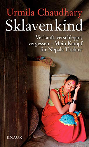 Sklavenkind: Verkauft, verschleppt, vergessen - Mein Kampf für Nepals Töchter - Chaudhary, Urmila