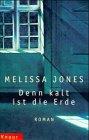 9783426660201: Denn kalt ist die Erde by Jones, Melissa [Edizione Tedesca]