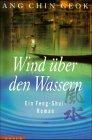 Wind über den Wassern. Ein Feng- Shui-: Ang Chin Geok
