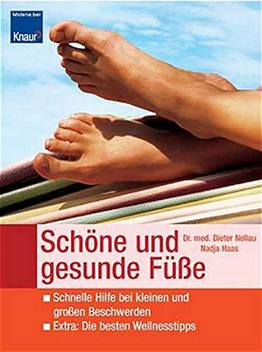 Schöne und gesunde Füße: Schnelle Hilfe bei kleinen und großen Beschwerden. Extra: Die besten Wellnesstipps - Nollau, Dieter und Nadja Haas