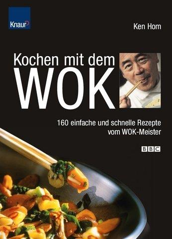 kochen mit dem wok 160 einfache und schnelle rezepte vom wok meister by ken hom knaur. Black Bedroom Furniture Sets. Home Design Ideas