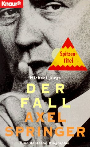 Der Fall Axel Springer: Eine deutsche Biographie (Knaur Taschenbücher. Biographien) Jürgs, Michael