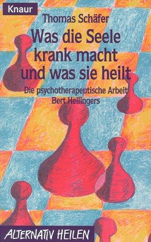9783426761670: Was die Seele krank macht und was sie heilt. Die psychotherapeutische Arbeit Bert Hellingers