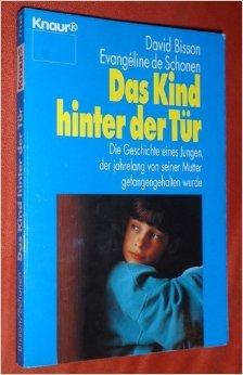 9783426771235: Das Kind hinter der Tür. Die Geschichte eines Jungen, der jahrelang von seiner Mutter gefangengehalten wurde