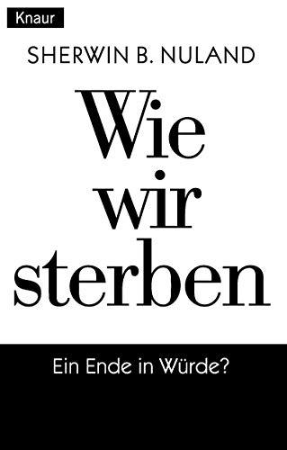 9783426772379: Wie wir sterben: Ein Ende in Würde?