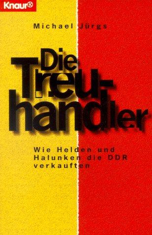 9783426772539: Die Treuhändler. Wie Helden und Halunken die DDR verkauften.