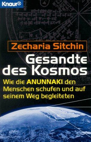9783426772713: Gesandte des Kosmos. Wie die Anunnaki den Menschen schufen und auf seinem Weg begleiten