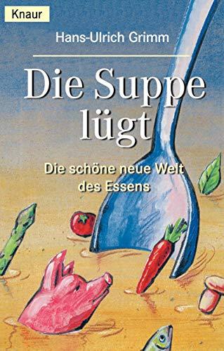 9783426774021: Die Suppe lügt. Die schöne neue Welt des Essens.