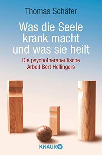 9783426777695: Was die Seele krank macht und was sie heilt: Die psychotherapeutische Arbeit Bert Hellingers