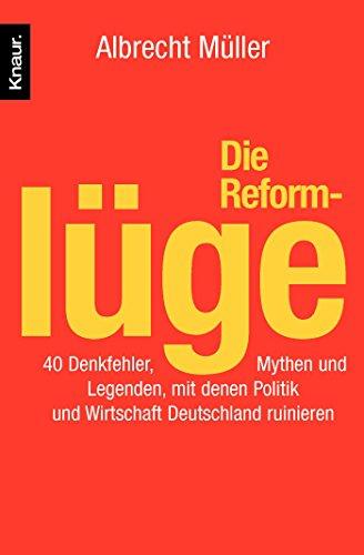 9783426778401: Die Reformlüge: 40 Denkfehler, Mythen und Legenden, mit denen Politik und Wirtschaft Deutschland ruinieren