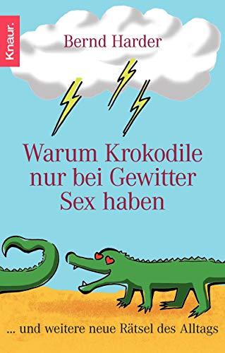 9783426778852: Warum Krokodile nur bei Gewitter Sex haben: ...und weitere neue Rätsel des Alltags