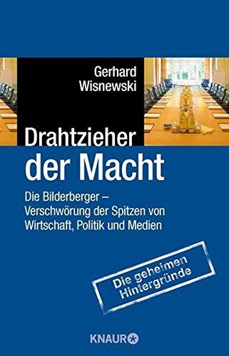 9783426782064: Drahtzieher der Macht: Die Bilderberger - Verschwörung der Spitzen von Wirtschaft, Politik und Medien