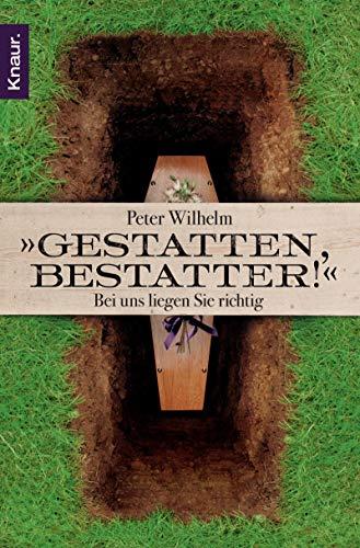 Gestatten, Bestatter!: Bei uns liegen Sie richtig: Wilhelm, Peter