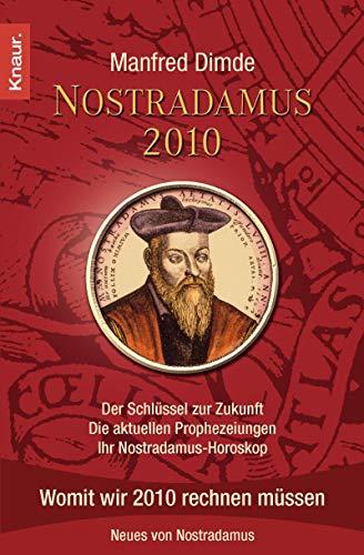 Nostradamus 2010: Der Schlüssel zur Zukunft - Die aktuellen Prophezeiungen - Ihr ...