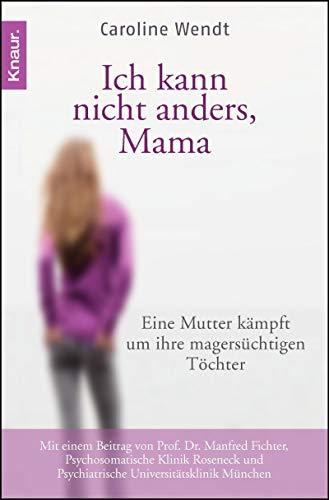 9783426783870: Ich kann nicht anders, Mama: Eine Mutter kämpft um ihre magersüchtigen Töchter