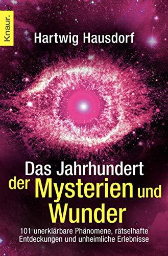 9783426784709: Das Jahrhundert der Mysterien und Wunder: 101 unerklärbare Phänomene, rätselhafte Entdeckungen und unheimliche Erlebnisse