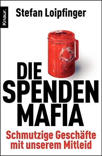 9783426784983: Die Spendenmafia: Schmutzige Geschäfte mit unserem Mitleid