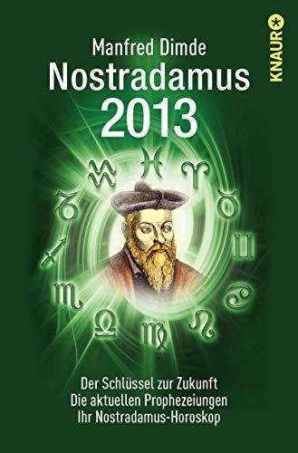 9783426785294: Nostradamus 2013: Der Schlüssel zur Zukunft - Die aktuellen Prophezeiungen - Ihr Nostradamus-Horoskop