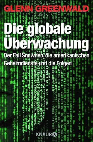 9783426786918: Die globale Überwachung: Der Fall Snowden, die amerikanischen Geheimdienste und die Folgen