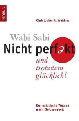9783426798072: Wabi Sabi - Nicht perfekt und trotzdem glücklich!: Der asiatische Weg zu mehr Gelassenheit