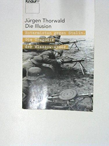 9783426800669: Die Illusion. Rotarmisten gegen Stalin. Die Tragödie der Wlassow-Armee