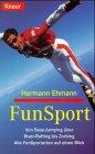 9783426821824: Fun Sport - Von Base-Jumping über River-Rafting bis Zorbing (Alle FunSportarten auf einen Blick)