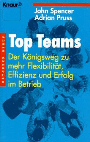 Top-Teams Der Königsweg zu mehr Flexibilität, Effizienz: Spencer, John ;