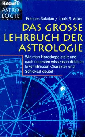 9783426861486: Das grosse Lehrbuch der Astrologie. Wie man Horoskope stellt und nach neuesten wissenschaftlichen Erkenntnissen Charakter und Schicksal deutet