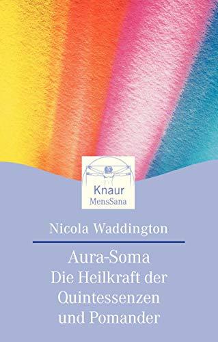Aura Soma. Die Heilkraft der Quintessenzen und Pomander.: Waddington, Nicola