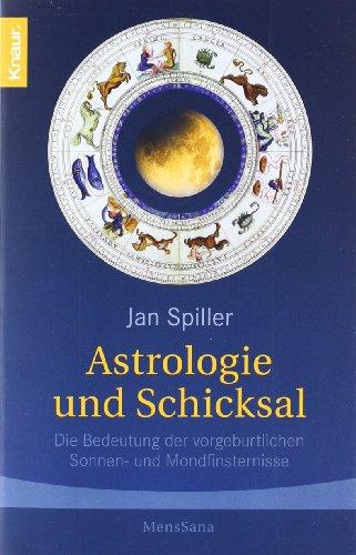 Astrologie und Schicksal: Die Bedeutung der vorgeburtlichen: Spiller, Jan and