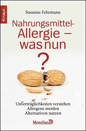 9783426874448: Nahrungsmittelallergie - was nun?: Unvertr�glichkeiten verstehen - Allergene meiden - Alternativen nutzen