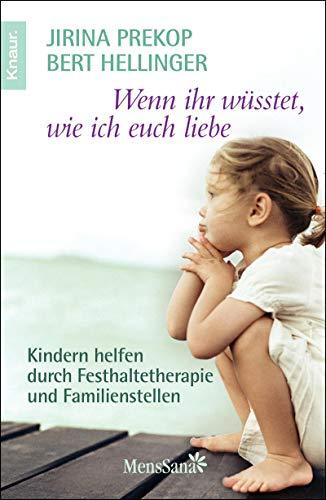 9783426874875: Wenn ihr wüsstet, wie ich euch liebe: Kindern helfen durch Festhaltetherapie und Familienstellen