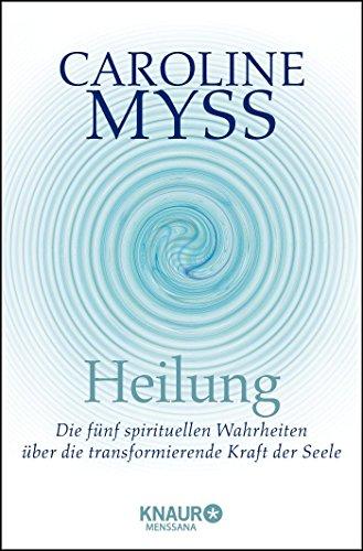 9783426874998: Heilung: Die f�nf spirituellen Wahrheiten �ber die transformierende Kraft der Seele