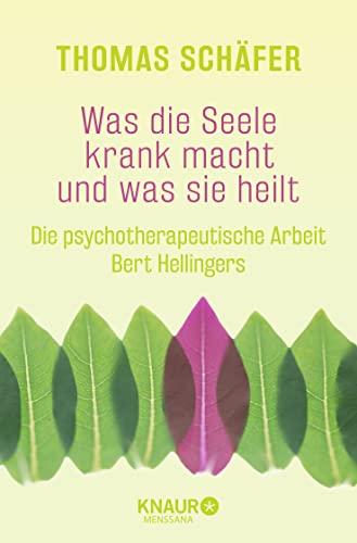 9783426877296: Was die Seele krank macht und was sie heilt: Die psychotherapeutische Arbeit Bert Hellingers