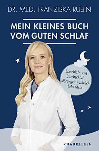 Mein kleines Buch vom guten Schlaf. Einschlaf- und Durchschlafstörungen natürlich behandeln. - Von Franziska Rubin. München 2020.