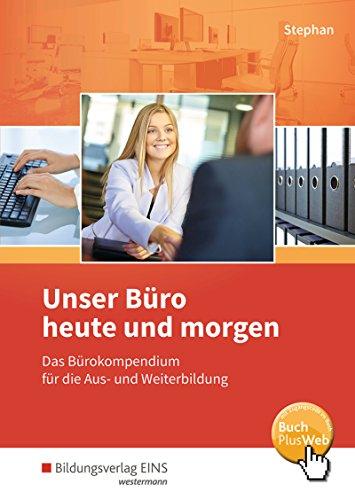Unser Buro heute und morgen: Das Burokompendium fur die Aus- und Weiterbildung: Ingrid Stephan