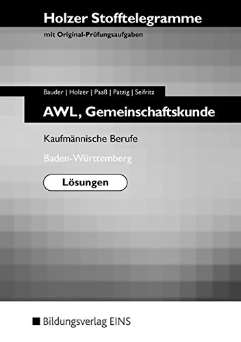 Holzer Stofftelegramme Baden-Württemberg: Holzer Stofftelegramme AWL/Gemeinschaftskunde: Kaufmännische Berufe; Baden-Württemberg Lösungen - Holzer, Volker