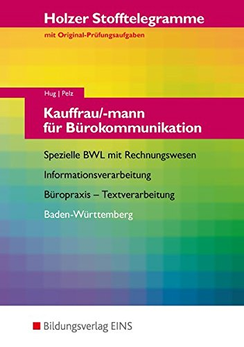 Stofftelegramm Kauffrau/-mann für Bürokommunikation: Spezielle BWL mit Rechnungswesen, Büropraxis, Textverarbeitung, Informationsverarbeitung; ... Aufgabenband (Stofftelegramme) - Hartmut Hug; Marianne Pelz