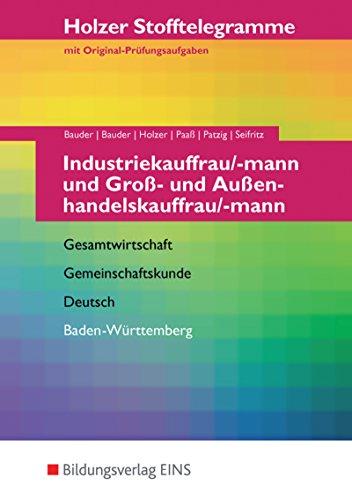 9783427007203: Stofftelegramm Industriekauffrau/-mann und Groß- und Außenhandelskauffrau/-mann: Gesamtwirtschaft, Gemeinschaftskunde, Deutsch; Baden-Württemberg: ... Gemeinschaftskunde, Deutsch (Stofftelegramme)