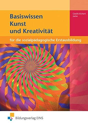 9783427041566: Basiswissen Kunst und Kreativität: für die sozialpädagogische Erstausbildung Lehr-/Fachbuch