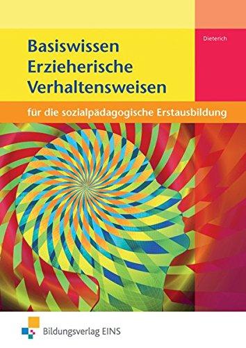 9783427041573: Basiswissen Erzieherische Verhaltensweisen: f�r die sozialp�dagogische Erstausbildung Lehr-/Fachbuch