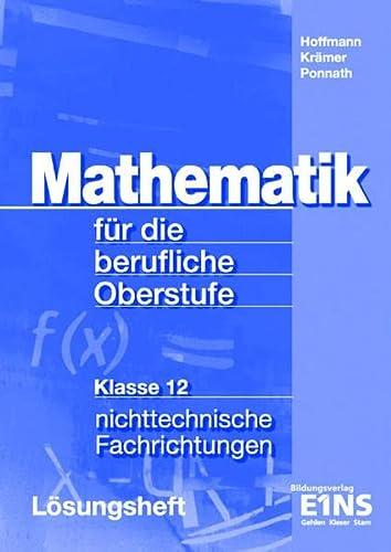9783427059776: Mathematik für die berufliche Oberstufe: Klasse 12 - nichttechnische Fachrichtungen. Lösungsheft