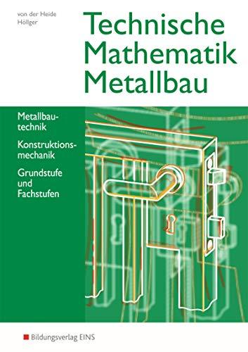 Technische Mathematik Metallbau. Schülerband: Metallbautechnik, Konstruktionsmechanik, Grund- und ...