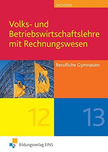 9783427115625: Volks- und Betriebswirtschaftslehre mit Rechnungswesen. Berufliche Gymnasien in Sachsen: Jahrgangsstufen 12 und 13 Lehr-/Fachbuch